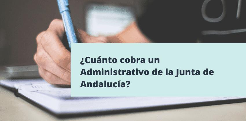 ¿Cuánto cobra un Administrativo de la Junta de Andalucía?